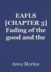 EAFLS [CHAPTER 3] Fading of the good and the rise of darkness.