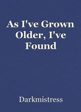 As I've Grown Older, I've Found