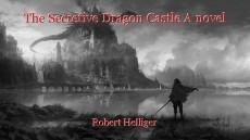 The Secretive Dragon Castle A novel