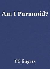 Am I Paranoid?