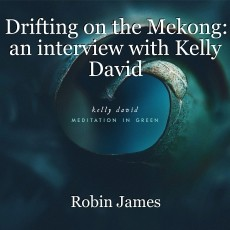 Drifting on the Mekong: an interview with Kelly David