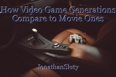 How Video Game Generations Compare to Movie Ones