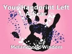 Your Handprint Left A Scar