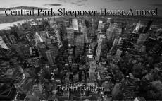 Central Park Sleepover House A novel