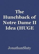 The Hunchback of Notre Dame II Idea (HUGE Improvement over that film)