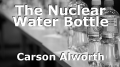 The Nuclear Water Bottle