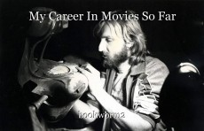 My Career In Movies So Far