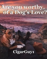 Are you worthy,    of a Dog's Love?