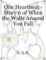 One Heartbeat - Story 6 of When the Walls Around You Fall