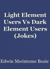 Light Element Users Vs Dark Element Users (Jokes)