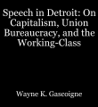 Speech in Detroit: On Capitalism, Union Bureaucracy, and the Working-Class