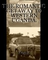 THE ROMANTIC GETAWAY TO WESTERN UGANDA.
