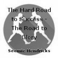 The Hard Road to Success - The Road to Glory