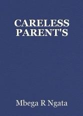 CARELESS PARENT'S