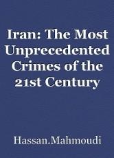 Iran: The Most Unprecedented Crimes of the 21st Century