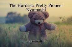 The Hardest: Pretty Pioneer Nyumashi