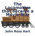 The Locomotive that became a Movie Star