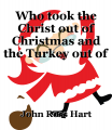 Who took the Christ out of Christmas and the Turkey out of Thanksgiving