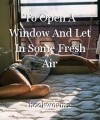 To Open A Window And Let In Some Fresh Air