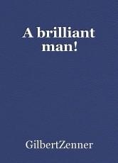A brilliant man!