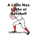 A Little Man Looks at Baseball