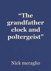 """""""The grandfather clock and poltergeist"""""""