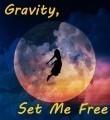 Gravity, Set Me Free