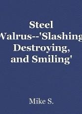 Steel Walrus--'Slashing, Destroying, and Smiling'