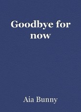 Goodbye for now