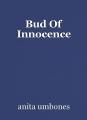 Bud Of Innocence