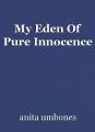 My Eden Of Pure Innocence