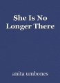 She Is No Longer There