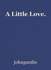 A Little Love.
