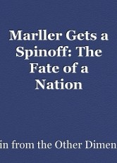 Marller Gets a Spinoff: The Fate of a Nation