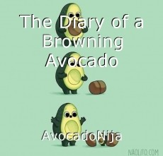 The Diary of a Browning Avocado