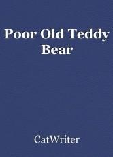 Poor Old Teddy Bear