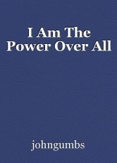 I Am The Power Over All