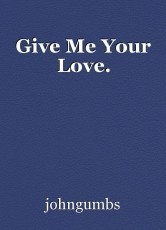 Give Me Your Love.