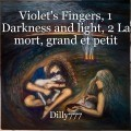 Violet's Fingers, 1 Darkness and light, 2 La mort, grand et petit