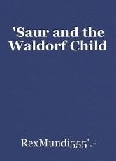 'Saur and the Waldorf Child