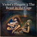 Violet's Fingers 3 The Beast in the Cage