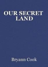 OUR SECRET  LAND