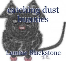 catching dust bunnies