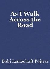 As I Walk Across the Road