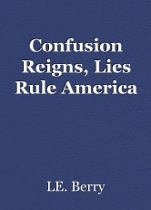 Confusion Reigns, Lies Rule America