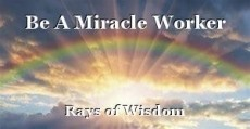 Be A Miracle Worker