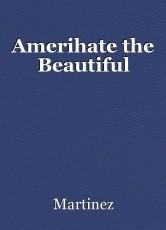 Amerihate the Beautiful