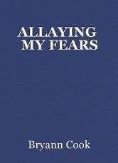 ALLAYING  MY FEARS