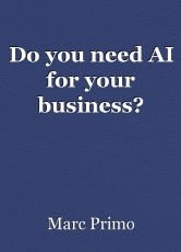 Do you need AI for your business?