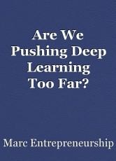 Are We Pushing Deep Learning TooFar?